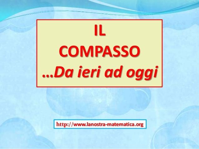IL COMPASSO …Da ieri ad oggi http://www.lanostra-matematica.org