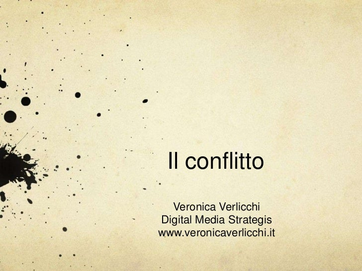 Il conflitto  Veronica VerlicchiDigital Media Strategiswww.veronicaverlicchi.it