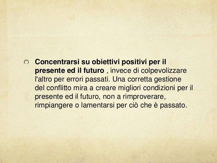 Concentrarsi su obiettivi positivi per ilpresente ed il futuro , invece di colpevolizzarelaltro per errori passati. Una co...
