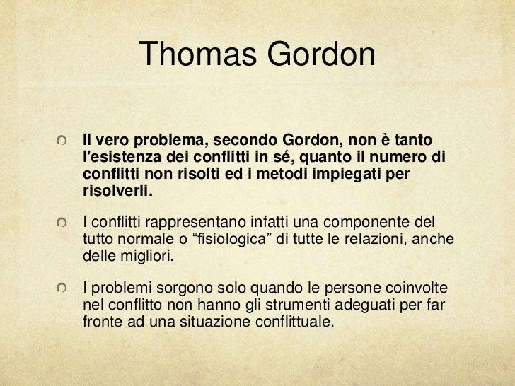 Thomas GordonIl vero problema, secondo Gordon, non è tantolesistenza dei conflitti in sé, quanto il numero diconflitti non...