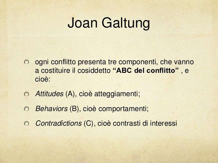 """Joan Galtungogni conflitto presenta tre componenti, che vannoa costituire il cosiddetto """"ABC del conflitto"""" , ecioè:Attitu..."""