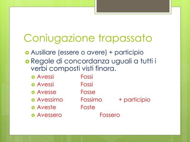 Coniugazione trapassato  Ausiliare (essere o avere) + participio  Regole di concordanza uguali a tutti i verbi composti ...