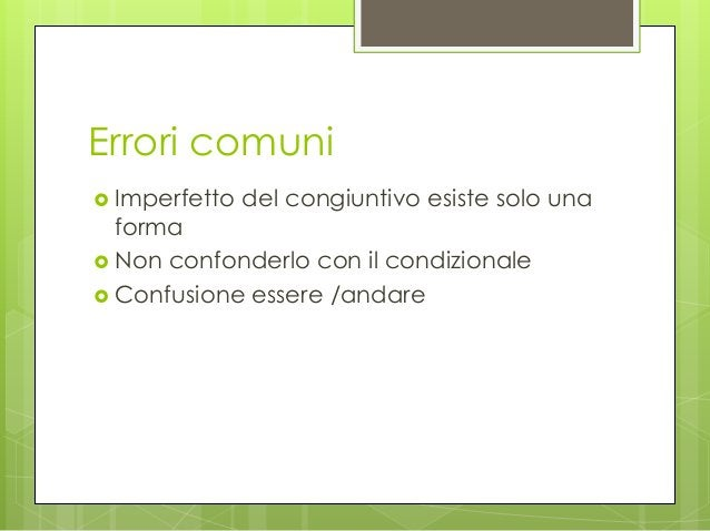 Errori comuni  Imperfetto del congiuntivo esiste solo una forma  Non confonderlo con il condizionale  Confusione essere...