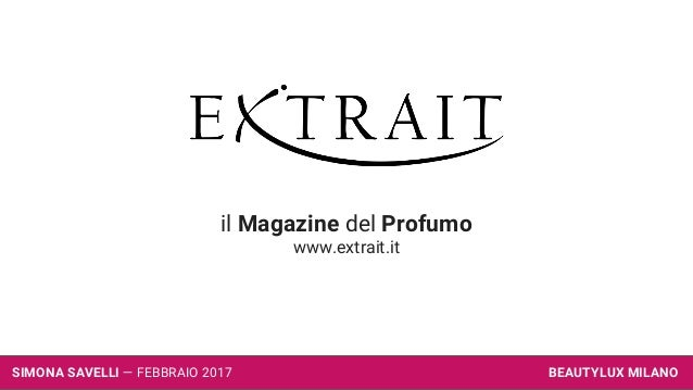 il Magazine del Profumo www.extrait.it BEAUTYLUX MILANOSIMONA SAVELLI — FEBBRAIO 2017
