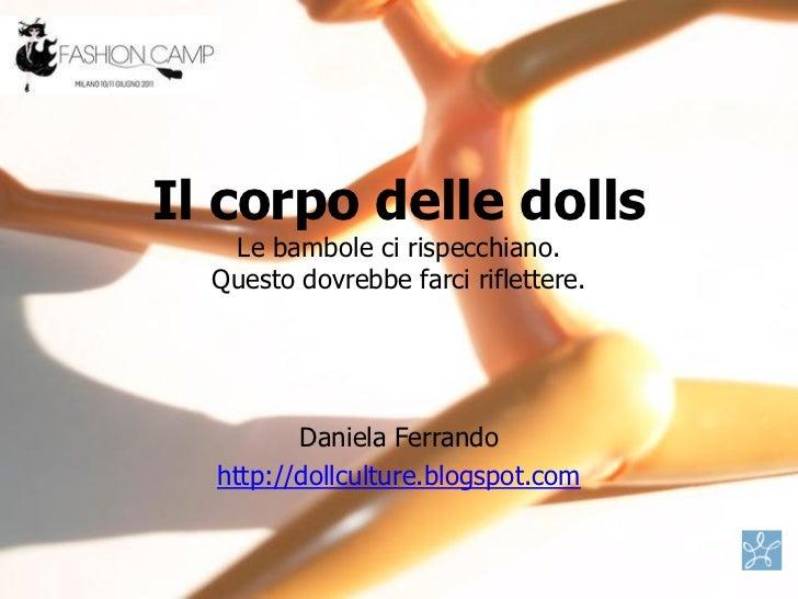 Il corpo delle dolls   Le bambole ci rispecchiano.  Questo dovrebbe farci riflettere.         Daniela Ferrando  http://dol...