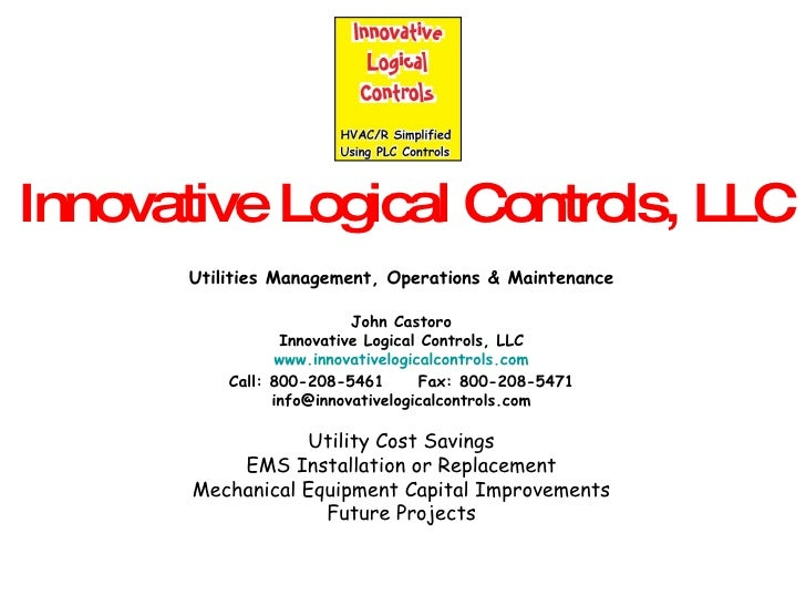 Utilities Management, Operations & Maintenance John Castoro Innovative Logical Controls, LLC www.innovativelogicalcontrols...