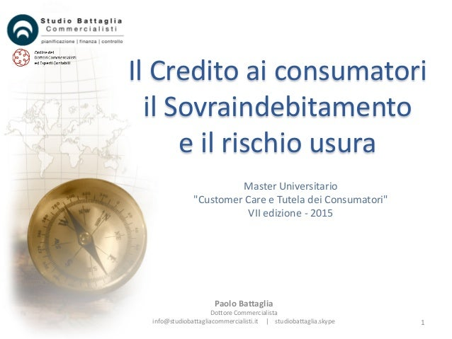"""1 Il Credito ai consumatori il Sovraindebitamento e il rischio usura Master Universitario """"Customer Care e Tutela dei Cons..."""