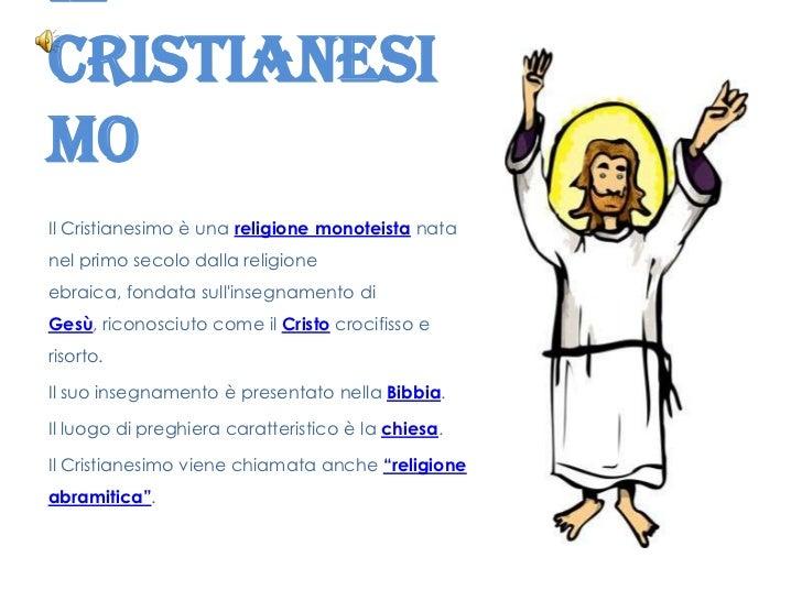 IlCristianesimoIl Cristianesimo è una religione monoteista natanel primo secolo dalla religioneebraica, fondata sullinsegn...