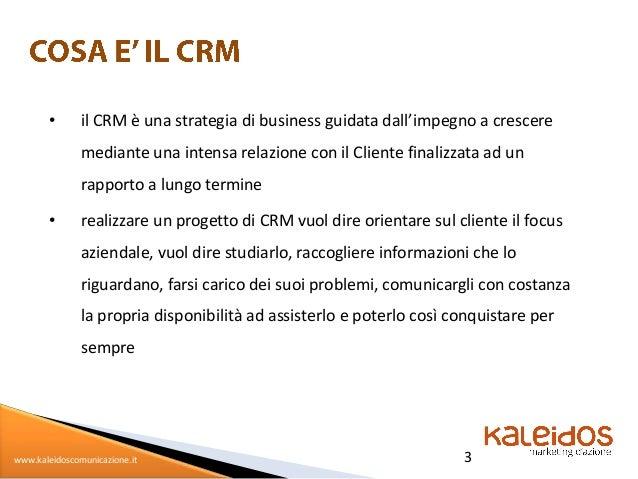 •       il CRM è una strategia di business guidata dall'impegno a crescere               mediante una intensa relazione co...