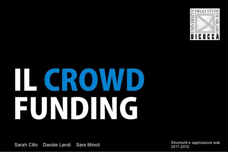 IL CROWDFUNDING                                           Strumenti e applicazioni webSarah Cillo   Davide Landi   Sara Mi...