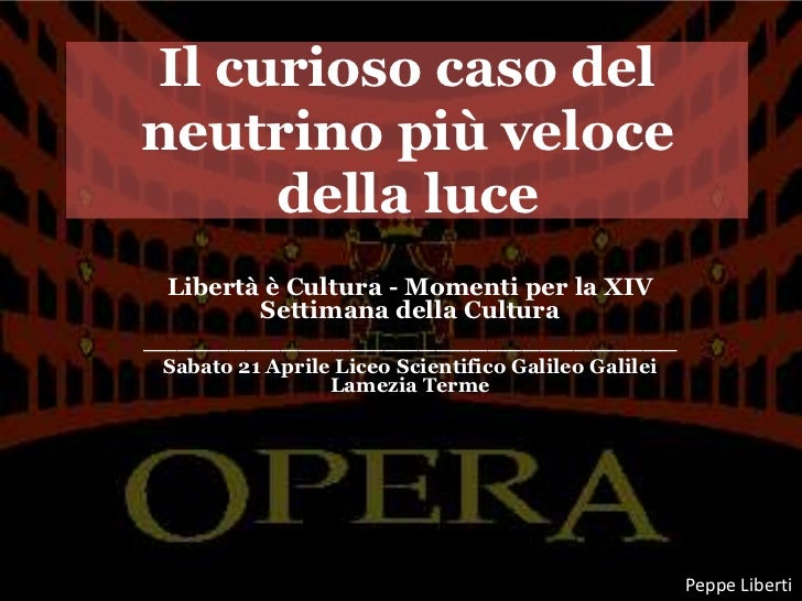 Il curioso caso delneutrino più veloce     della luce Libertà è Cultura - Momenti per la XIV        Settimana della Cultur...