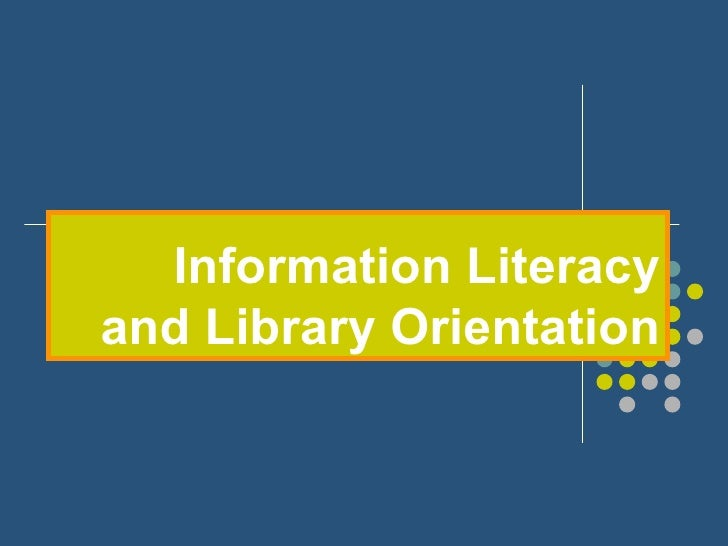 Information Literacyand Library Orientation