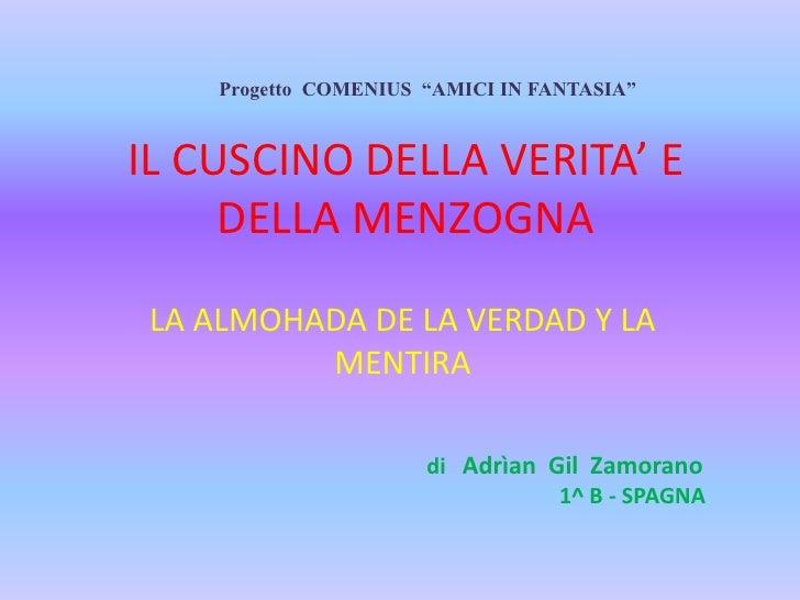 """Progetto COMENIUS """"AMICI IN FANTASIA""""IL CUSCINO DELLA VERITA' E     DELLA MENZOGNA LA ALMOHADA DE LA VERDAD Y LA          ..."""
