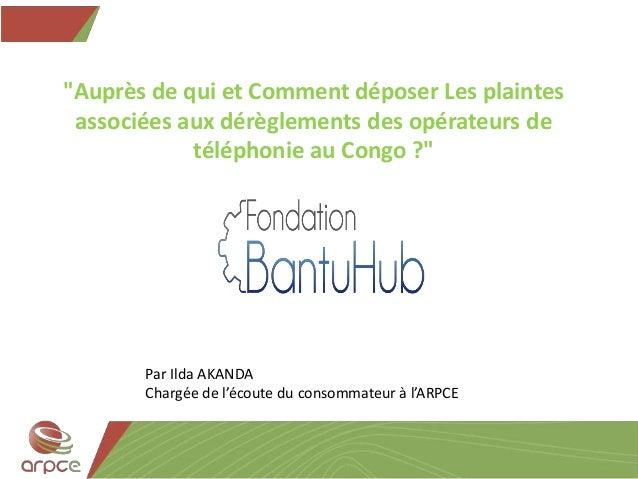 """""""Auprès de qui et Comment déposer Les plaintes associées aux dérèglements des opérateurs de téléphonie au Congo ?"""" Par Ild..."""