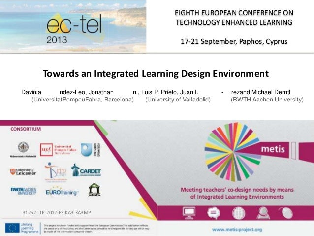 EIGHTH EUROPEAN CONFERENCE ON TECHNOLOGY ENHANCED LEARNING 17-21 September, Paphos, Cyprus Towards an Integrated Learning ...