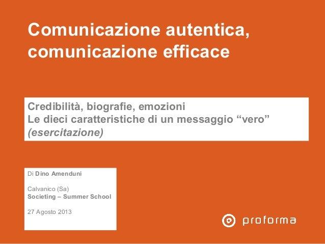 Comunicazione autentica, comunicazione efficace Credibilità, biografie, emozioni Le dieci caratteristiche di un messaggio ...