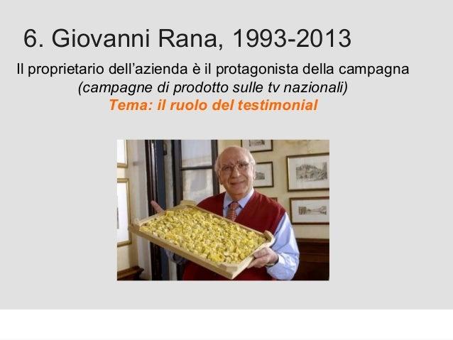Proforma / Un blog aziendale: perché? 6. Giovanni Rana, 1993-2013 Il proprietario dell'azienda è il protagonista della cam...