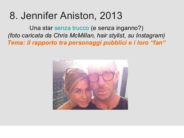 Proforma / Un blog aziendale: perché? 8. Jennifer Aniston, 2013 Una star senza trucco (e senza inganno?) (foto caricata da...