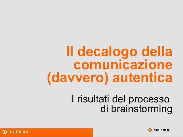 Proforma / Un blog aziendale: perché? Il decalogo della comunicazione (davvero) autentica I risultati del processo di brai...