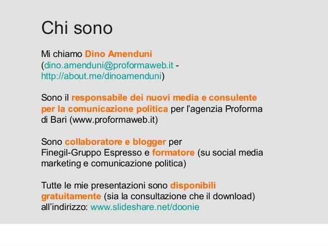 Proforma / Un blog aziendale: perché? Chi sono Mi chiamo Dino Amenduni (dino.amenduni@proformaweb.it - http://about.me/din...