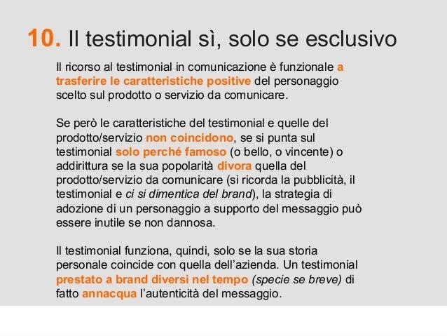 Proforma / Un blog aziendale: perché? 10. Il testimonial sì, solo se esclusivo Il ricorso al testimonial in comunicazione ...