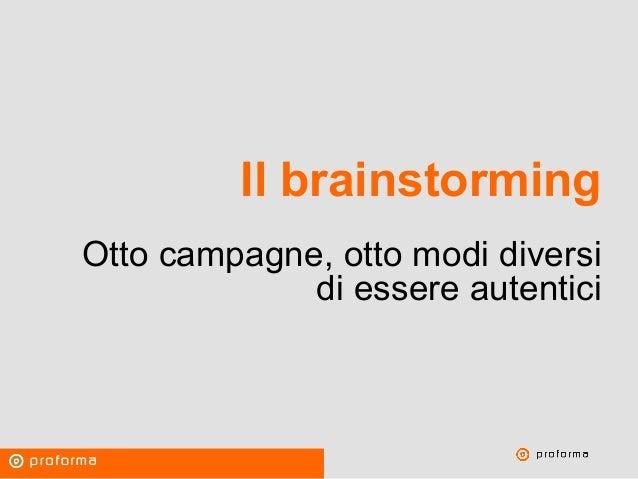 Proforma / Un blog aziendale: perché? Il brainstorming Otto campagne, otto modi diversi di essere autentici