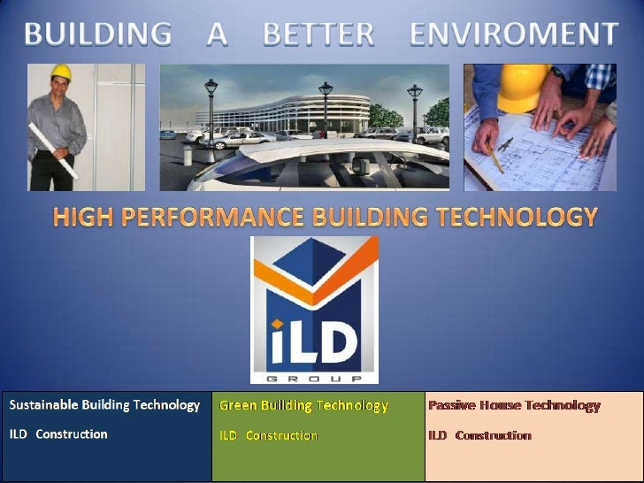 BUILDING    A    BETTER    ENVIROMENT<br />HIGH PERFORMANCE BUILDING TECHNOLOGY<br />