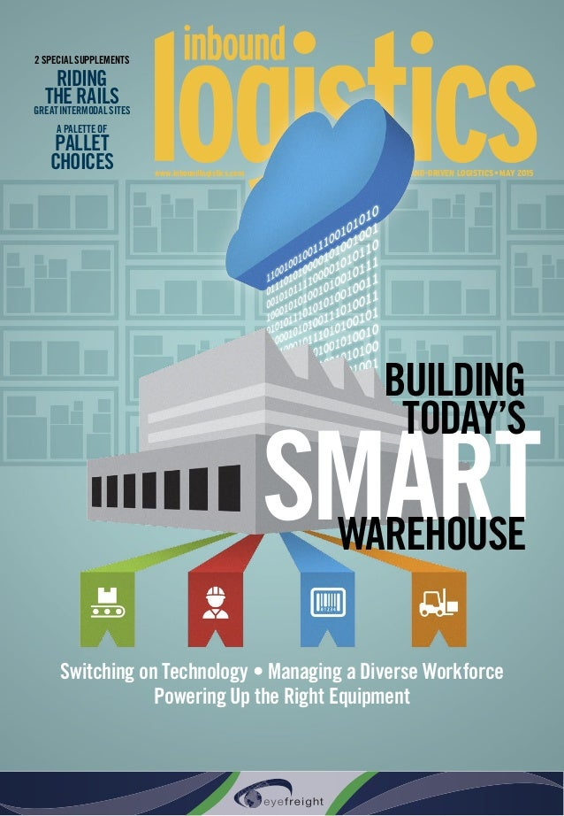 www.inboundlogistics.com THE MAGAZINE FOR DEMAND-DRIVEN LOGISTICS • May 2015 SMART BUILDING TODAY'S WAREHOUSE 2 SPECIAL SU...