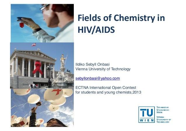 Fields  of  Chemistry  in   HIV/AIDS    Ildiko Sebyll Onbasi! Vienna University of Technology! sebyllonbasi@yaho...