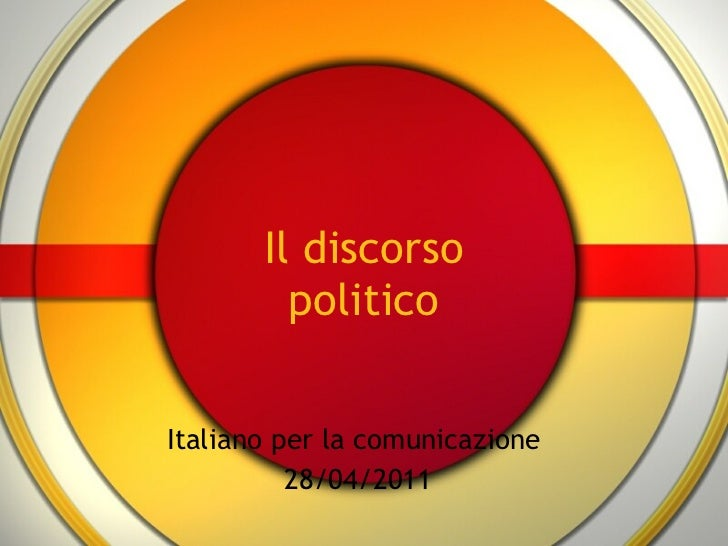 Il discorso politico Italiano per la comunicazione  28/04/2011