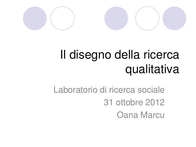 Il disegno della ricerca              qualitativaLaboratorio di ricerca sociale             31 ottobre 2012               ...