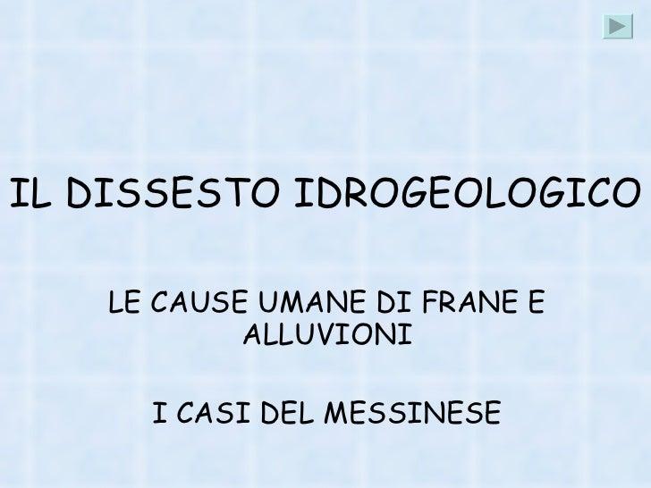 IL DISSESTO IDROGEOLOGICO LE CAUSE UMANE DI FRANE E ALLUVIONI I CASI DEL MESSINESE