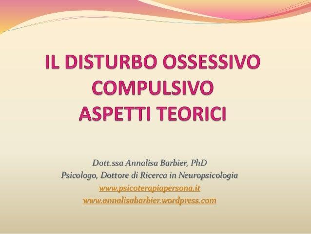 Dott.ssa Annalisa Barbier, PhD Psicologo, Dottore di Ricerca in Neuropsicologia www.psicoterapiapersona.it www.annalisabar...