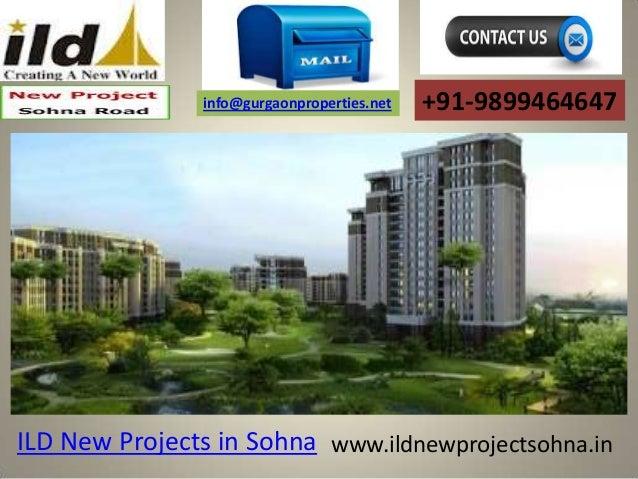 info@gurgaonproperties.net  +91-9899464647  ILD New Projects in Sohna www.ildnewprojectsohna.in