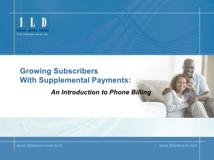 www.ildteleservices.com   www.ildtelecom.com ILD Teleservices Growing Subscribers  With Supplemental Payments: An Introduc...