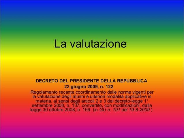 La valutazione   DECRETO DEL PRESIDENTE DELLA REPUBBLICA                 22 giugno 2009, n. 122Regolamento recante coordin...