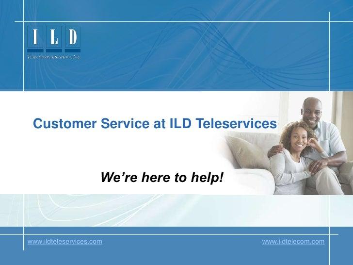 Customer Service at ILD Teleservices<br />We're here to help!<br />ILD Teleservices<br />www.ildteleservices.comwww.ildtel...