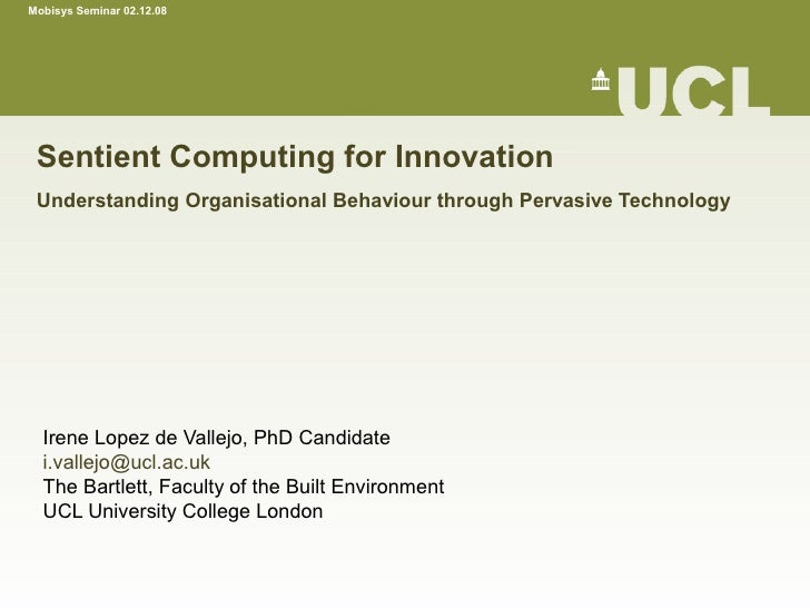Mobisys Seminar 02.12.08      Sentient Computing for Innovation  Understanding Organisational Behaviour through Pervasive ...