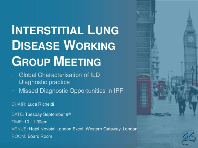 INTERSTITIAL LUNG DISEASE WORKING GROUP MEETING CHAIR: Luca Richeldi DATE: Tuesday September 6th TIME: 10-11.30am VENUE: H...