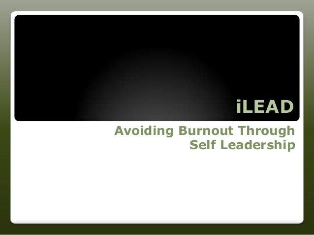 iLEADAvoiding Burnout Through          Self Leadership