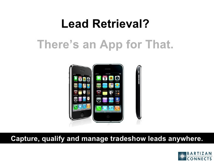 Lead Retrieval?  There's an App for That.   Capture, qualify and manage tradeshow leads anywhere.