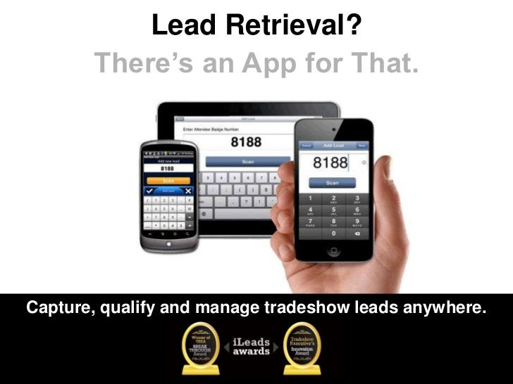 Lead Retrieval?       There's an App for That.Capture, qualify and manage tradeshow leads anywhere.