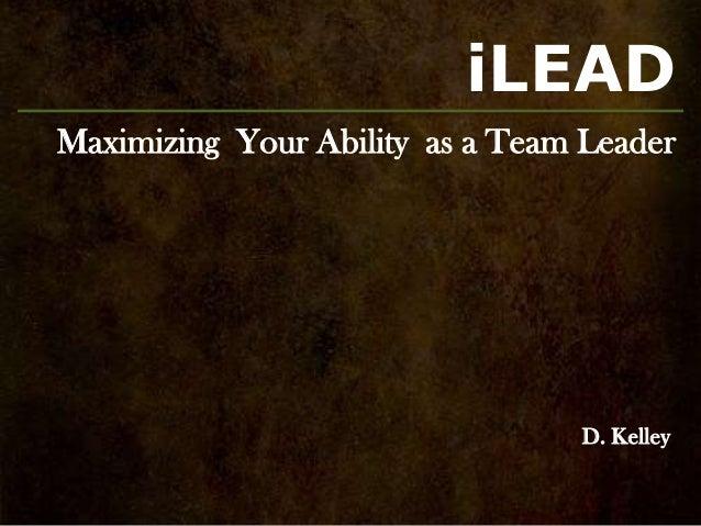 iLEADMaximizing Your Ability as a Team Leader                                 D. Kelley