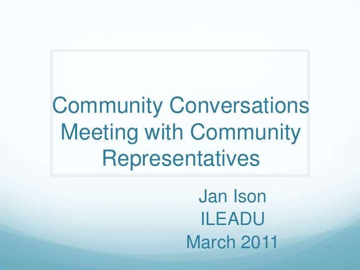 Community Conversations Meeting with Community Representatives<br />Jan Ison<br />ILEADU<br />March 2011<br />