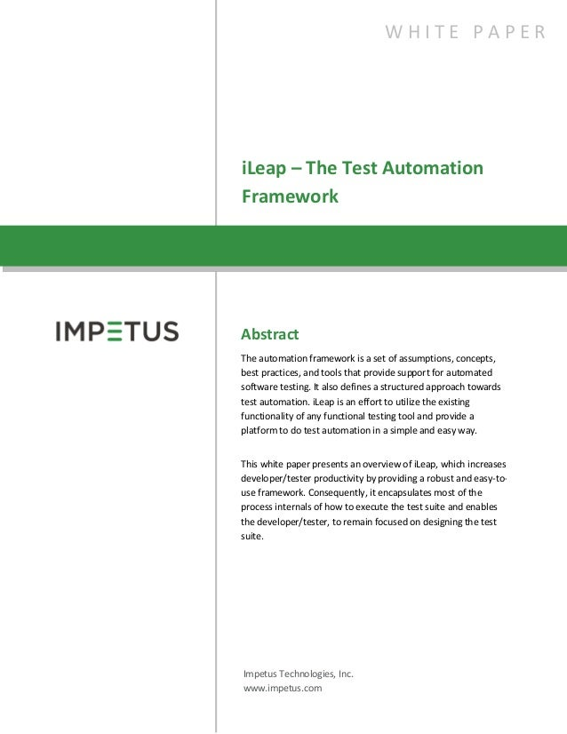 iLeap – The Test AutomationFrameworkW H I T E P A P E RAbstractThe automation framework is a set of assumptions, concepts,...