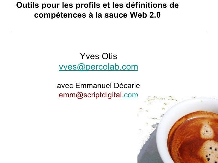 percolab.com Outils pour les profils et les définitions de   compétences à la sauce Web 2.0  Yves Otis [email_address] ave...