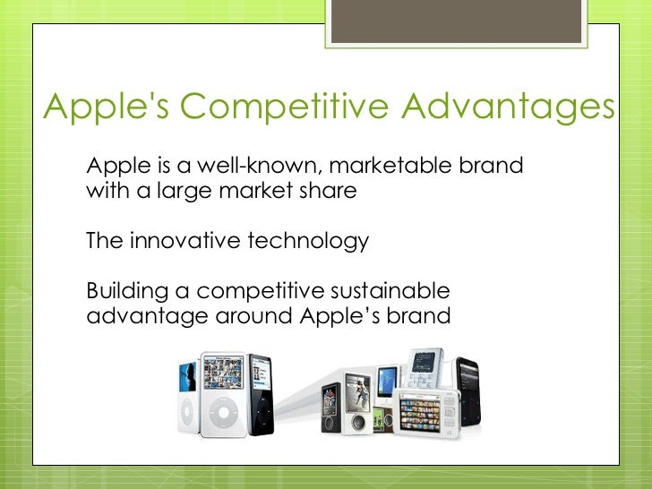 apple competitive advantage Apple's long-term success revolves around strong branding, tight supply chain management, premium pricing and its longstanding reputation for innovation apple manufactures and markets a.