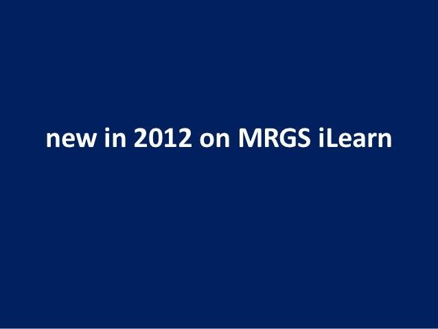new in 2012 on MRGS iLearn