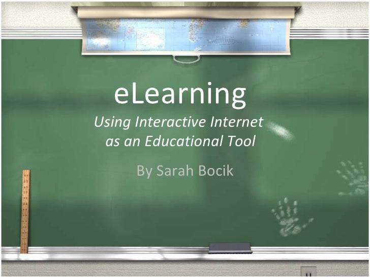 eLearning Using Interactive Internet  as an Educational Tool By Sarah Bocik