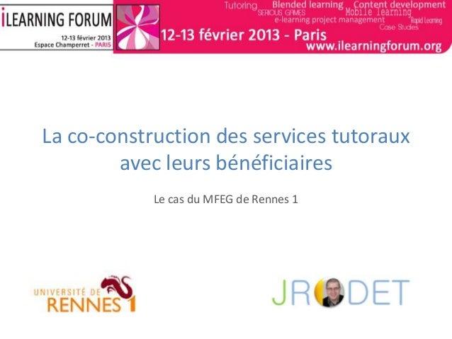 La co-construction des services tutoraux avec leurs bénéficiaires Le cas du MFEG de Rennes 1